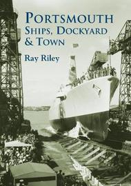 Portsmouth Ships, Dockyard and Town by Ray Riley image