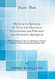 Hints as to Advising on Title and Practical Suggestions for Perusing and Analysing Abstracts by William Henry Gover image