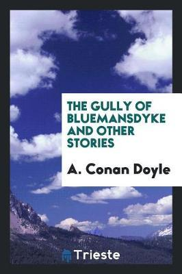 The Gully of Bluemansdyke and Other Stories by A Conan Doyle