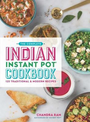 The Complete Indian Instant Pot (R) Cookbook by Chandra Ram image