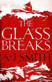 The Glass Breaks by A.J. Smith
