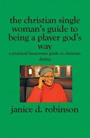 The Christian Single Woman's Guide to Being a Player God's Way by Janice D Robinson image