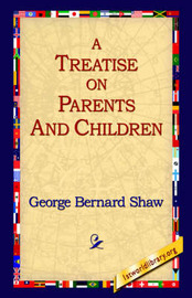 A Treatise on Parents and Children by George Bernard Shaw