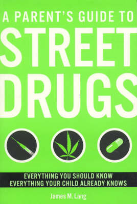 A Parent's Guide to Street Drugs by James M. Lang image