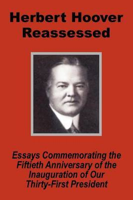 Herbert Hoover Reassessed: Essays Commemorating the Fiftieth Anniversary of the Inauguration of Our Thirty-First President by United States Senate image