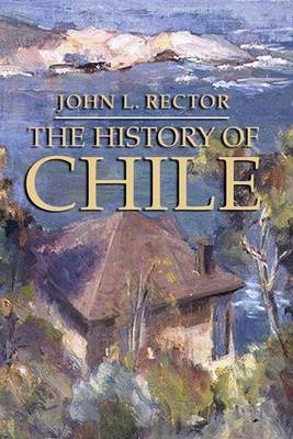 The History of Chile by John L. Rector image