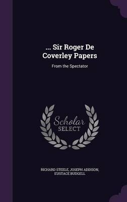 ... Sir Roger de Coverley Papers by Richard Steele
