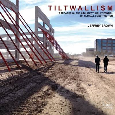 Tiltwallism: A Treatise on the Architectural Potential of Tilt Wall by Jeffrey Brown