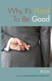 Why It's Hard To Be Good by Al Gini image