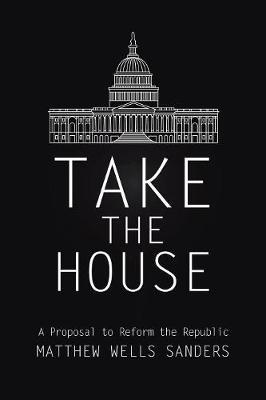 Take the House by Matthew Wells Sanders image
