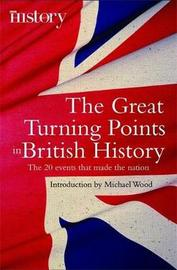 The Great Turning Points of British History by Michael Wood image