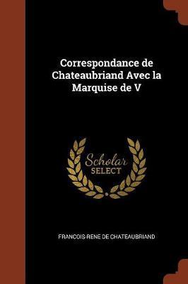 Correspondance de Chateaubriand Avec La Marquise de V by Francois Rene De Chateaubriand image