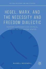 Hegel, Marx, and the Necessity and Freedom Dialectic by Russell Rockwell