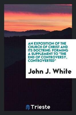 An Exposition of the Church of Christ and Its Doctrine by John J White image
