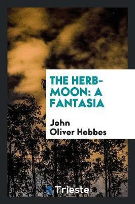 The Herb-Moon by John Oliver Hobbes image