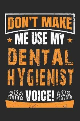 Don't Make Me Use My Dental Hygienist Voice by Nicolasd DDD Publishing