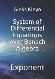 System of Differential Equations over Banach Algebra by Aleks Kleyn
