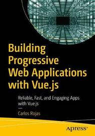 Building Progressive Web Applications with Vue.js by Carlos Rojas