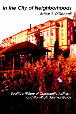 In the City of Neighborhoods: Seattle's History of Community Activism and Non-Profit Survival Guide by Arthur J O'Donnell image