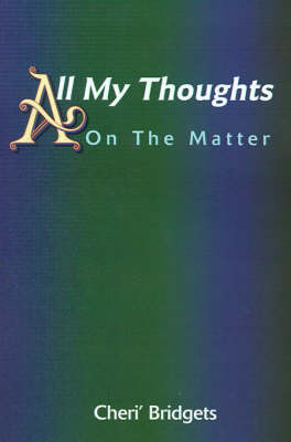 All My Thoughts: On the Matter by Cheri' Bridgets image