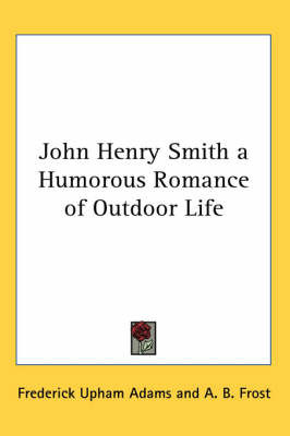 John Henry Smith a Humorous Romance of Outdoor Life by Frederick Upham Adams image