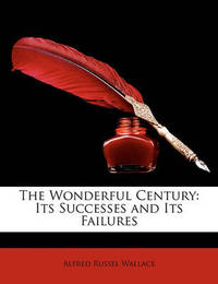 The Wonderful Century: Its Successes and Its Failures by Alfred Russel Wallace
