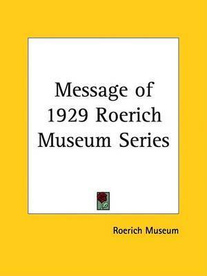 Message of 1929 Roerich Museum Series (1930) by Roerich Museum
