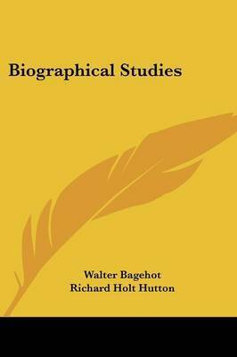 Biographical Studies by Walter Bagehot