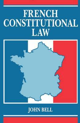 French Constitutional Law by John Bell