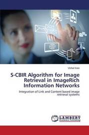 S-Cbir Algorithm for Image Retrieval in Imagerich Information Networks by Kore Vishal