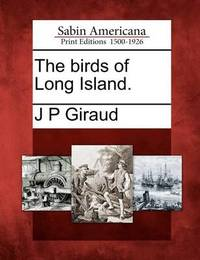 The Birds of Long Island. by J P Giraud