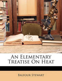 An Elementary Treatise on Heat by Balfour Stewart
