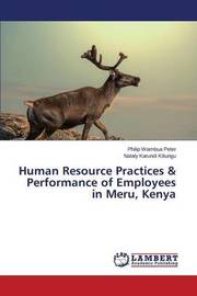 Human Resource Practices & Performance of Employees in Meru, Kenya by Peter Philip Wambua