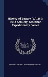 History of Battery C, 148th Field Artillery, American Expeditionary Forces by Paul Milton Davis image