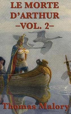 Le Morte d'Arthur -Vol. 2- by Thomas Malory