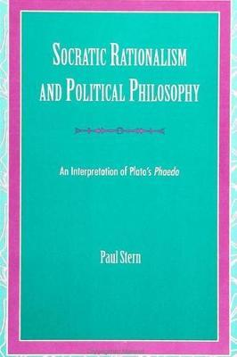 Socratic Rationalism and Political Philosophy by Paul Stern