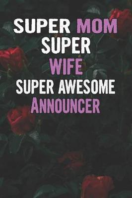 Super Mom Super Wife Super Awesome Announcer by Unikomom Publishing