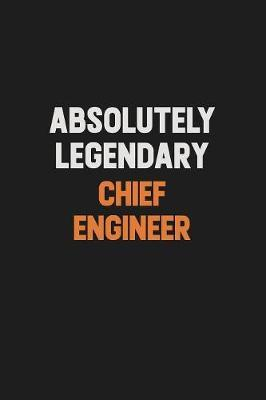 Absolutely Legendary Chief Engineer by Camila Cooper