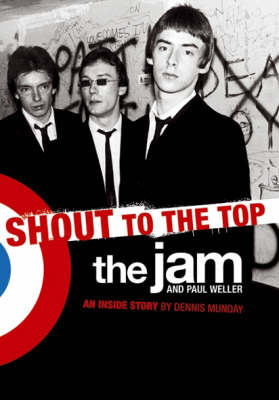 "Shout to the Top: The ""Jam"" and Paul Weller by Dennis Munday image"