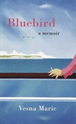 Bluebird: A Memoir by Vesna Maric