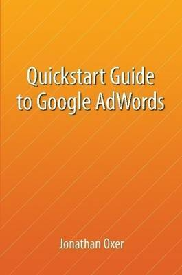 Quickstart Guide To Google AdWords by Jonathan Oxer