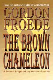 The Brown Chameleon: A Novel Inspired by Actual Events by Gordon Froede image