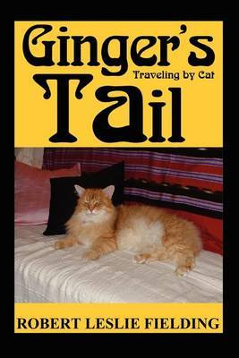 Ginger's Tail: Traveling by Cat by Robert Leslie Fielding