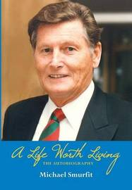 A Life Worth Living: The Autobiography by Michael Smurfit