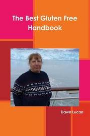 The Best Gluten Free Handbook by Dawn Lucan