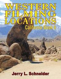 Western Filming Locations California Book 6 by Jerry L Schneider