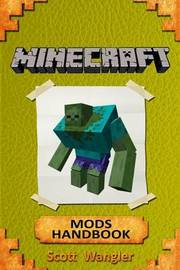 Minecraft: Minecraft Handbook - The Best Top 43 Minecraft Mods That Any Minecrafter Must Try - Forge Mods 1.5.2, 1.6.2, 1.6.4, 1.7.2, 1.7.10, 1.8 by Scott Wangler Jr image