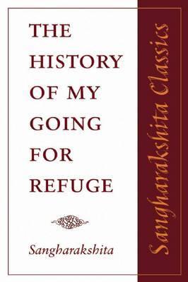 The History of My Going for Refuge by Sangharakshita