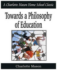 Towards a Philosophy of Education by Charlotte Mason
