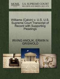 Williams (Calvin) V. U.S. U.S. Supreme Court Transcript of Record with Supporting Pleadings by Irving Anolik